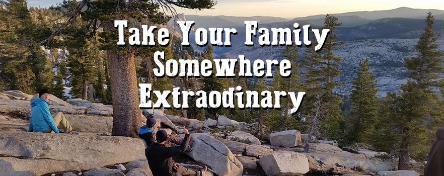 Take Your Family Somewhere Extraordinary